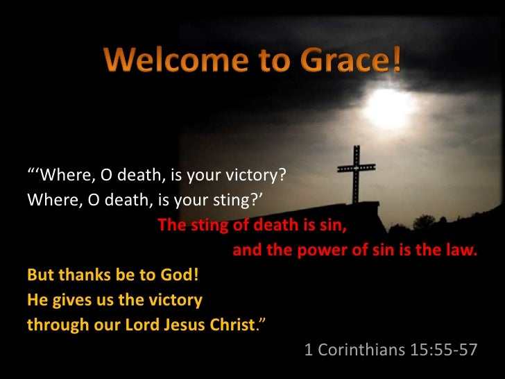"""""""'Where, O death, is your victory?Where, O death, is your sting?'                 The sting of death is sin,              ..."""