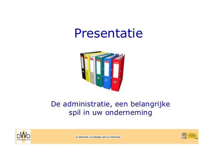 PresentatieDe administratie, een belangrijke    spil in uw onderneming