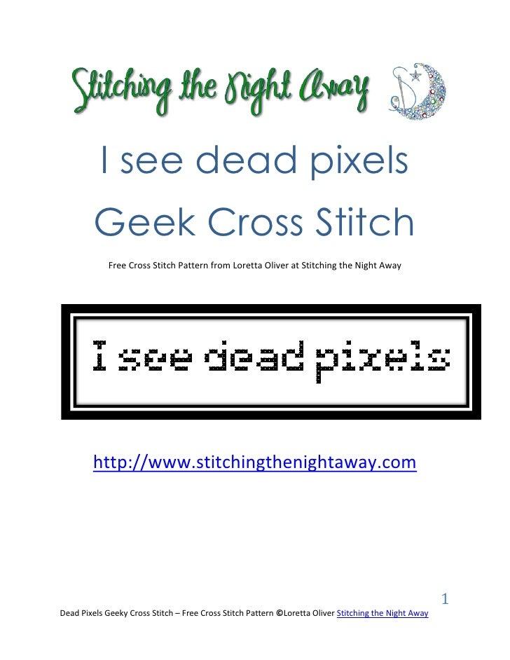 I see dead pixels         Geek Cross Stitch             Free Cross Stitch Pattern from Loretta Oliver at Stitching the Nig...