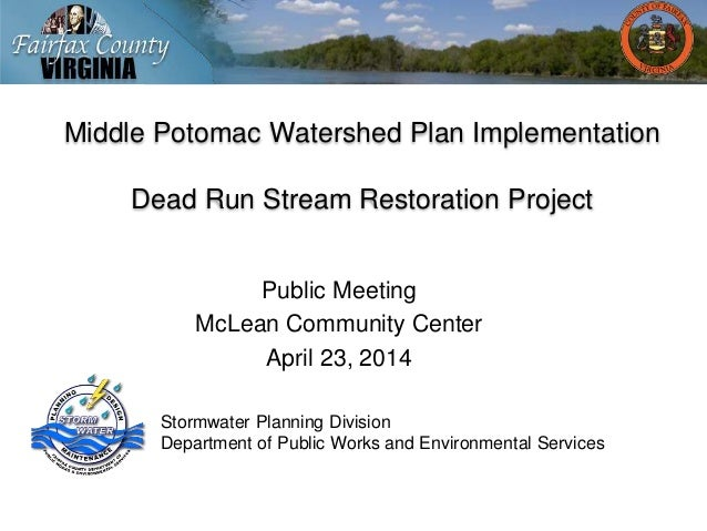 Middle Potomac Watershed Plan Implementation Dead Run Stream Restoration Project Public Meeting McLean Community Center Ap...