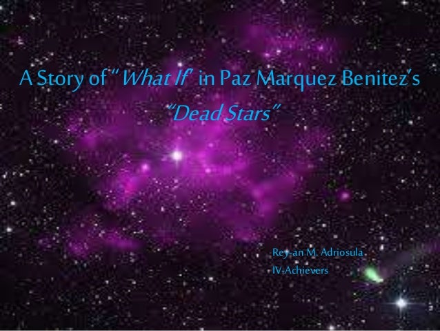 deadstars by paz marquez benitez on feminist criticism Paz marquez benitez's dead stars published in 1925 was the first successful short story in english written by a filipino among those who wrote criticism were ignacio manlapaz save time and order kabataan sa makabagong henerasyon essay editing for only $139 per page.