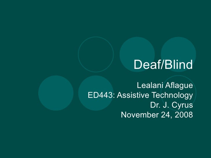 Deaf/Blind Lealani Aflague ED443: Assistive Technology Dr. J. Cyrus November 24, 2008