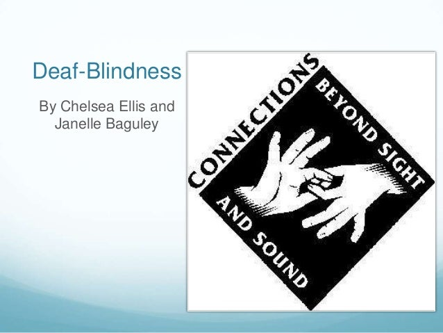 deaf blindness What is deafblindness despite suggesting a complete sensory loss most people that are considered to be deafblind have some residual sight and/or hearing.