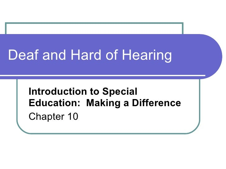 Deaf and Hard of Hearing Introduction to Special Education:  Making a Difference Chapter 10