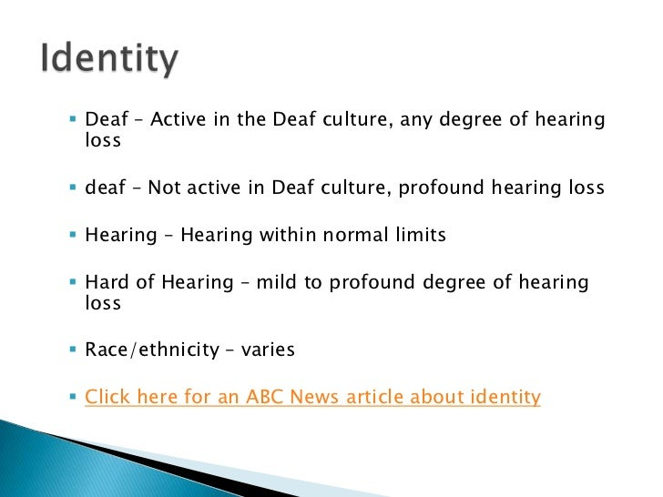 "deaf cultural experience essay In another essay, ""deaf  there are those who argue that the concept of deafness is only a cultural factor  and benefitting from a sustained experience of deaf."