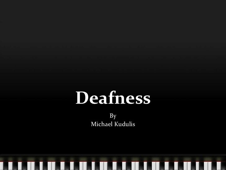 Deafness<br />By<br />Michael Kudulis<br />