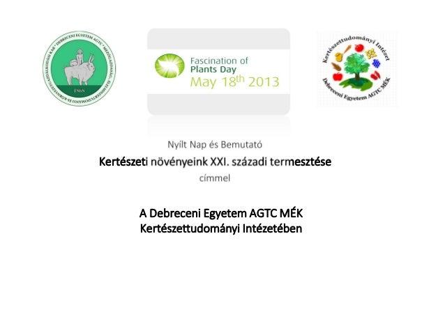 A Debreceni Egyetem AGTC MÉKKertészettudományi IntézetébenNyílt Nap és BemutatóKertészeti növényeink XXI. századi termeszt...