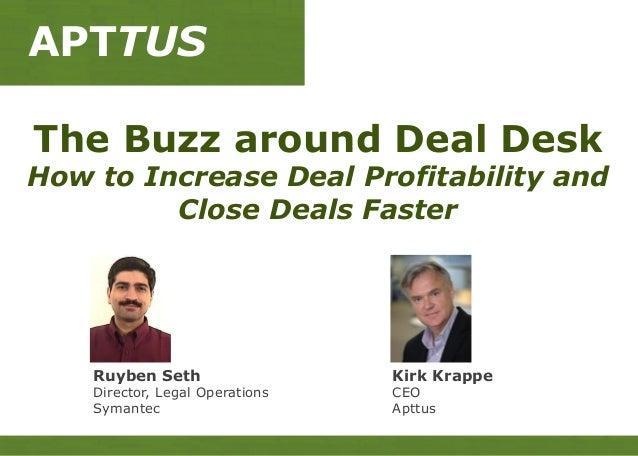 APTTUSThe Buzz around Deal DeskHow to Increase Deal Profitability andClose Deals FasterKirk KrappeCEOApttusRuyben SethDire...