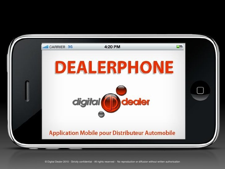 Application Mobile pour Distributeur Automobile      © Digital Dealer 2010 - Strictly confidential - All rights reserved -...