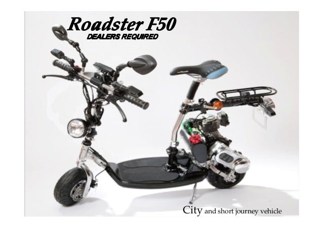 RoadsterRoadsterRoadsterRoadster F50F50F50F50City and short journey vehicleDEALERS REQUIREDDEALERS REQUIREDDEALERS REQUIRE...