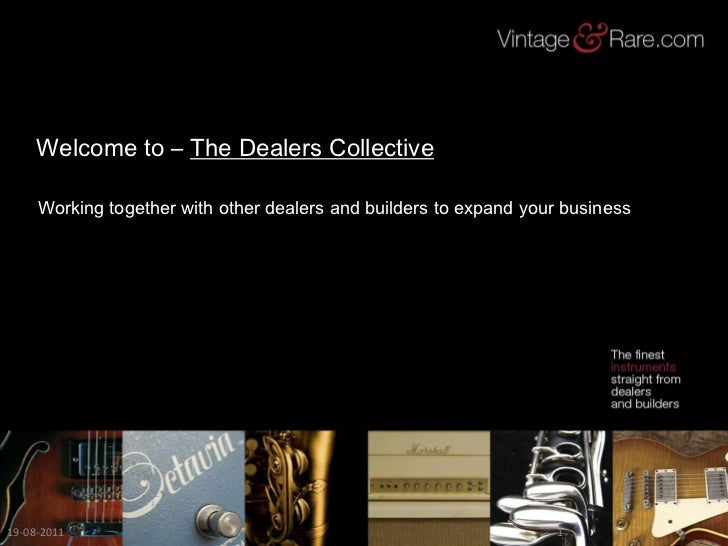 Welcome to – The Dealers Collective<br />19-08-2011<br />1<br />Working together with other dealers and builders to expand...