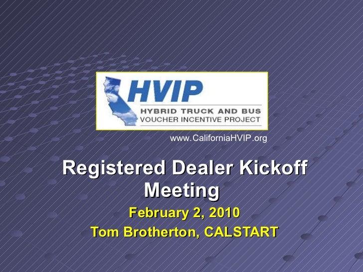 Registered Dealer Kickoff Meeting  February 2, 2010 Tom Brotherton, CALSTART www.CaliforniaHVIP.org