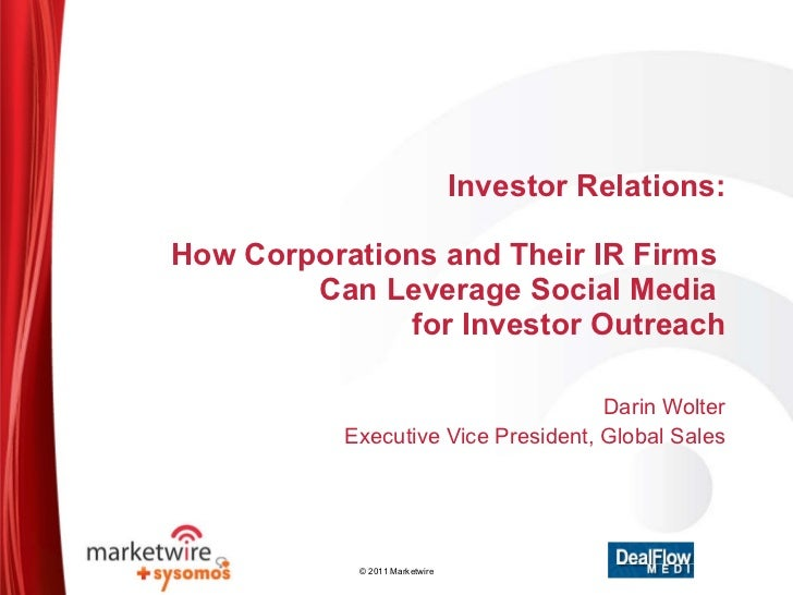 Investor Relations:   How Corporations and Their IR Firms  Can Leverage Social Media  for Investor Outreach Darin Wolter E...