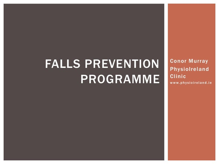 FALLS PREVENTION   Conor Murray                   PhysioIreland     PROGRAMME     Clinic                   www.physioirela...