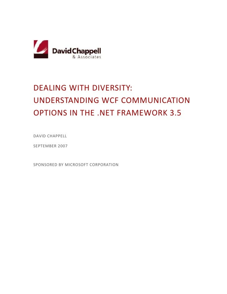Dealing with Diversity:              Understanding WCF Communication Options in the .NET Framework 3.5<br />David Chappell...