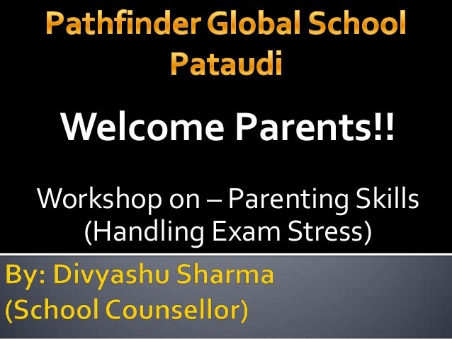 Welcome Parents!! Workshop on – Parenting Skills (Handling Exam Stress)