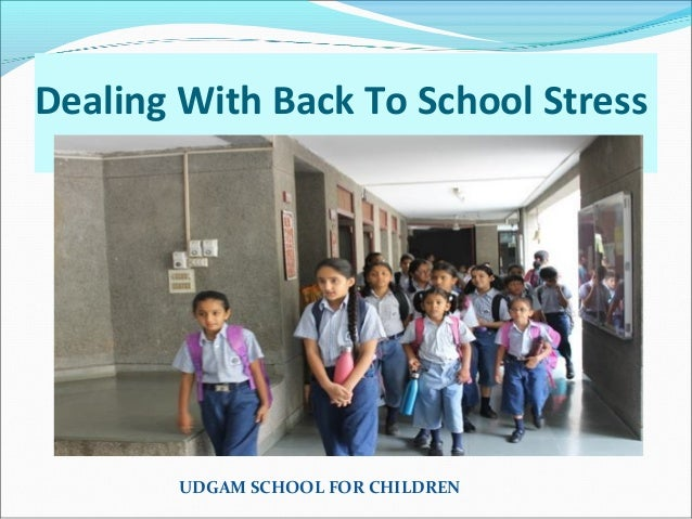 UDGAM SCHOOL FOR CHILDREN Dealing With Back To School Stress