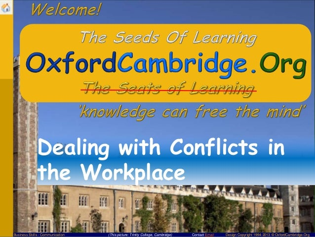 Dealing with Conflicts in the Workplace Business Skills - Communication  (This picture: Trinity College, Cambridge)  Conta...