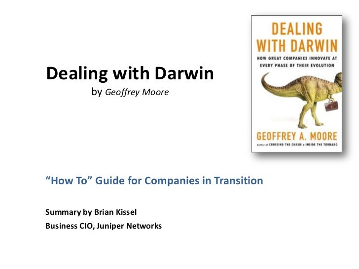 "Dealing with Darwin           by Geoffrey Moore""How To"" Guide for Companies in TransitionSummary by Brian KisselBusiness C..."