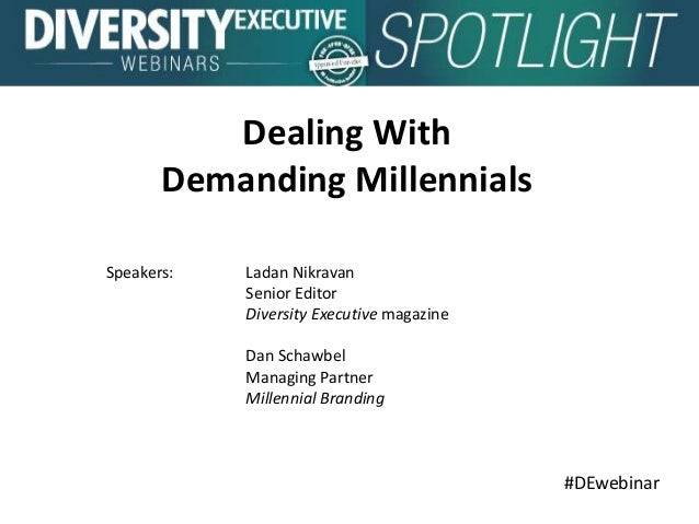 #DEwebinar Speakers: Ladan Nikravan Senior Editor Diversity Executive magazine Dan Schawbel Managing Partner Millennial Br...