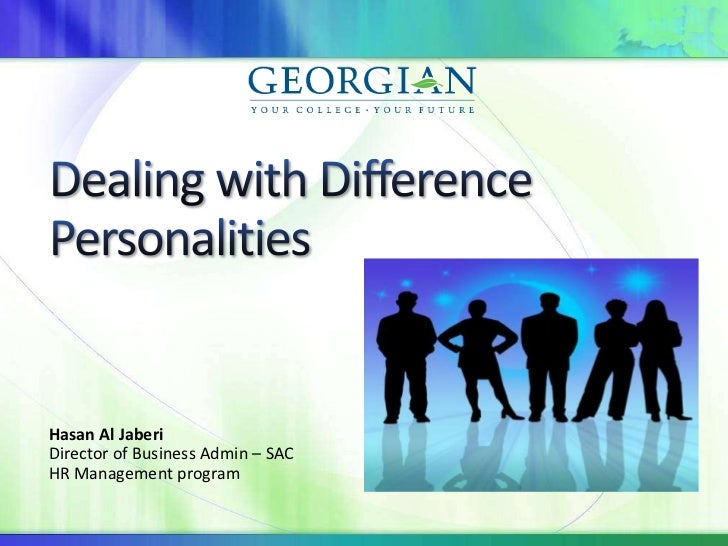 Dealing with Difference Personalities <br />Hasan Al Jaberi<br />Director of Business Admin – SAC<br />HR Management progr...
