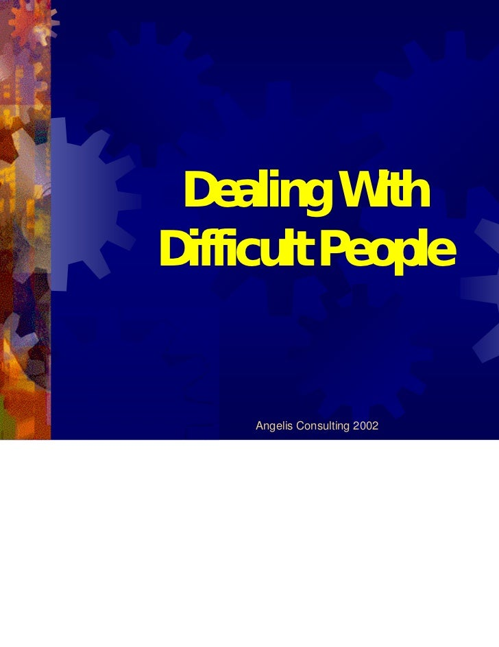 Dealing WithDifficult People     Angelis Consulting 2002