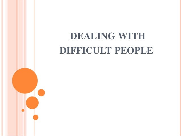 DEALING WITHDIFFICULT PEOPLE