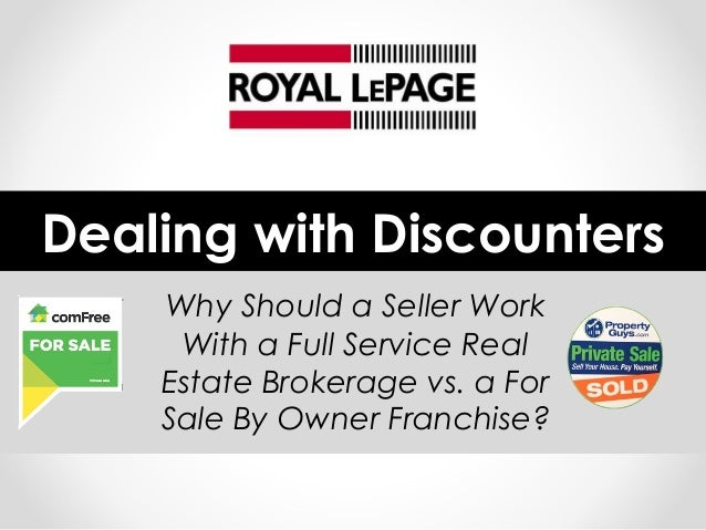 Why Should a Seller WorkWith a Full Service RealEstate Brokerage vs. a ForSale By Owner Franchise?Dealing with Discounters...