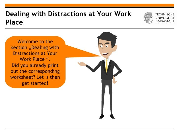 "Dealing with Distractions at Your WorkPlace    Welcome to the section ""Dealing with  Distractions at Your     Work Place ""..."