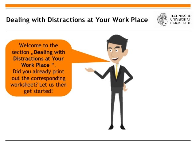 "Dealing with Distractions at Your Work Place    Welcome to the section ""Dealing with  Distractions at Your     Work Place ..."