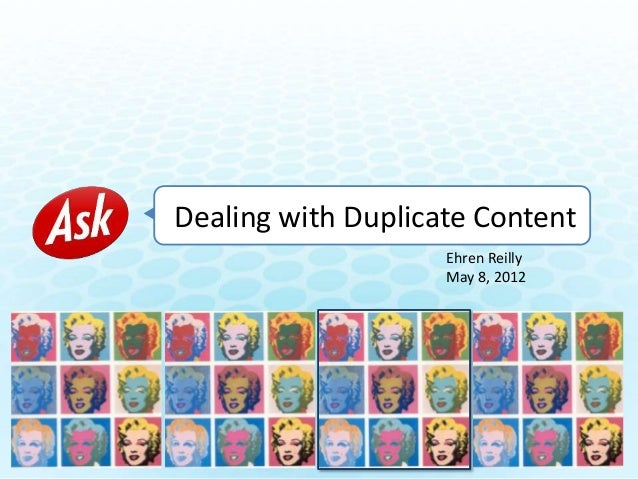 Dealing with Duplicate Content Ehren Reilly May 8, 2012