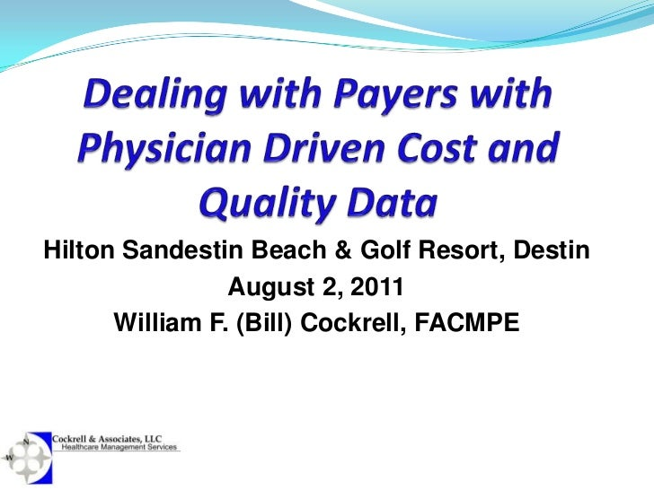 Dealing with Payers with Physician Driven Cost and Quality Data<br />Hilton Sandestin Beach & Golf Resort, Destin<br />Aug...