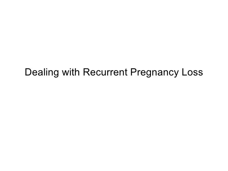 Dealing with Recurrent Pregnancy Loss
