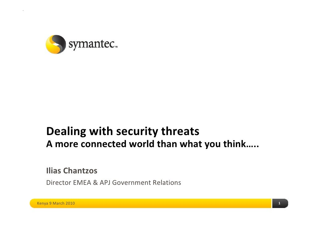 Dealing with security threats     A more connected world than what you think…..      Ilias Chantzos     Director EMEA & AP...