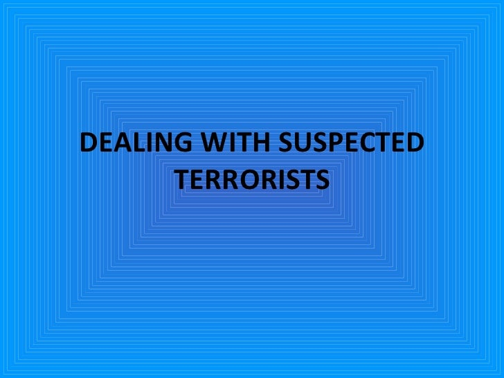 Dealing with Suspected Terrorists