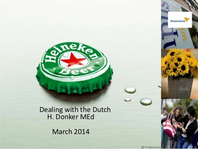Dealing with the Dutch H. Donker MEd March 2014 2-3-2014