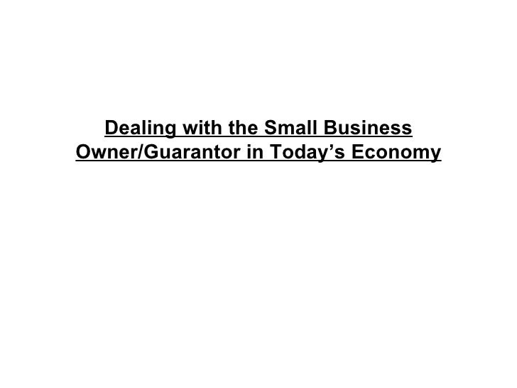 Dealing with the Small Business Owner/Guarantor in Today's Economy