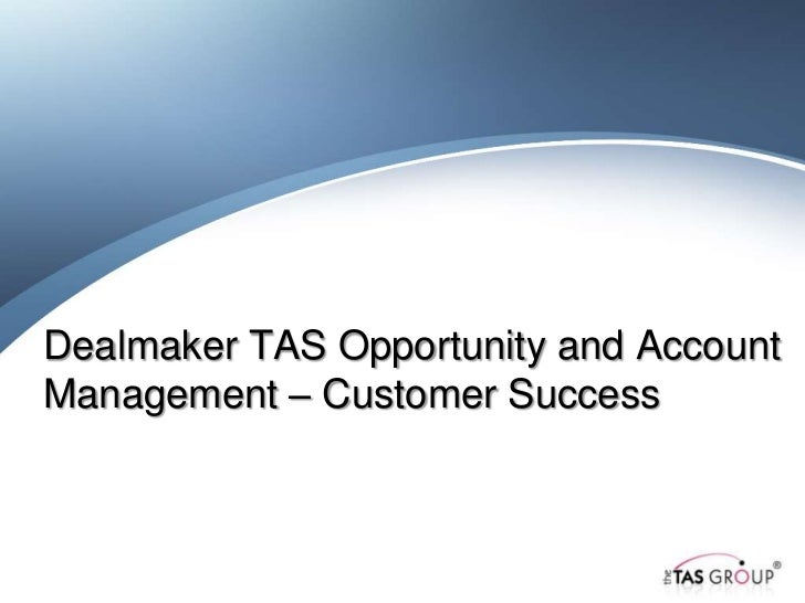 Dealmaker TAS Opportunity and AccountManagement – Customer Success