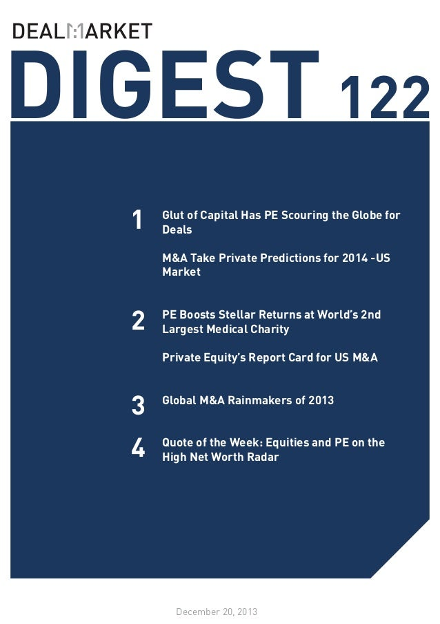 DIGEST 122 1  Glut of Capital Has PE Scouring the Globe for Deals M&A Take Private Predictions for 2014 -US Market  2  PE ...