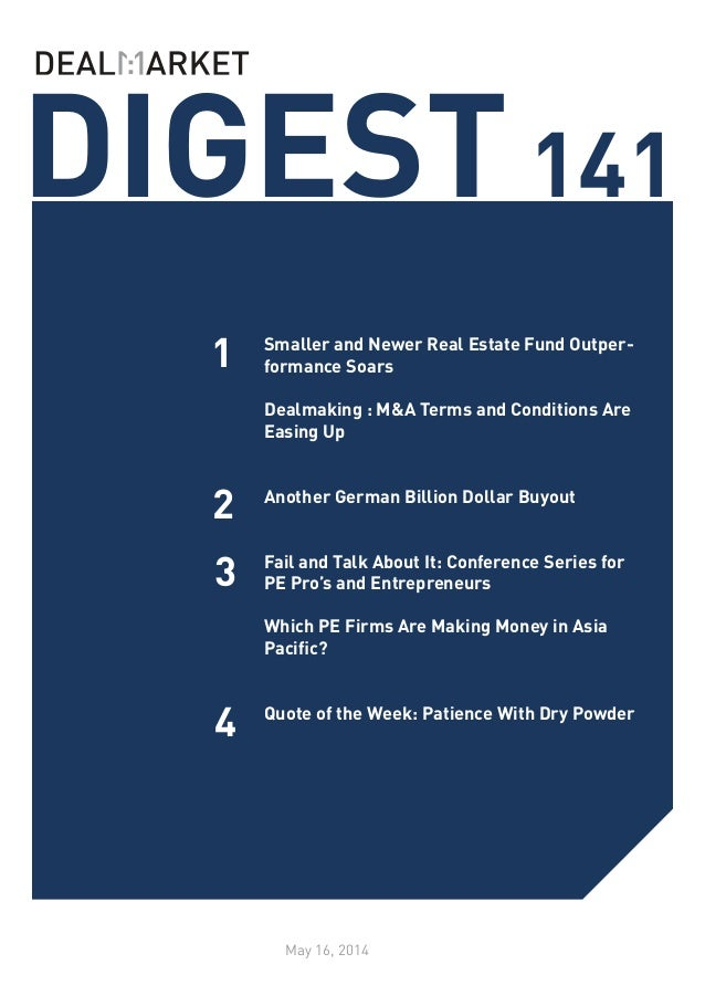 DIGEST141 May 16, 2014 1 2 4 Smaller and Newer Real Estate Fund Outper- formance Soars Dealmaking : M&A Terms and Conditio...