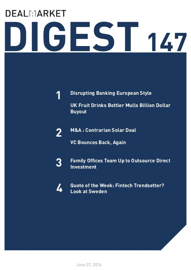 DIGEST147 June 27, 2014 1 2 Disrupting Banking European Style UK Fruit Drinks Bottler Mulls Billion Dollar Buyout 	 M&A : ...