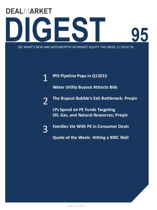 DIGEST 95SEE WHAT'S NEW AND NOTEWORTHY IN PRIVATE EQUITY THIS WEEK /// ISSUE 95May 17, 201312IPO Pipeline Pops in Q12013Wa...