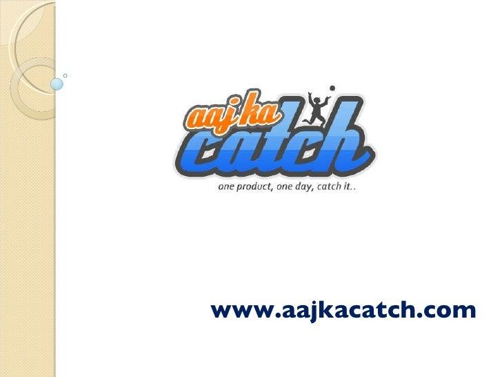 www.aajkacatch.com