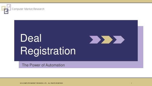 The Power of Automation Deal Registration 12014 COMPUTER MARKET RESEARCH, LTD. - ALL RIGHTS RESERVED