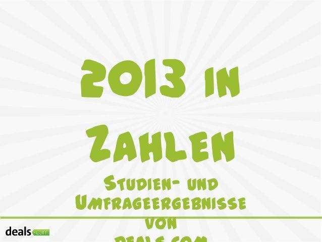 2013 IN ZAHLEN STUDIEN- UND  UMFRAGEERGEBNISSE VON