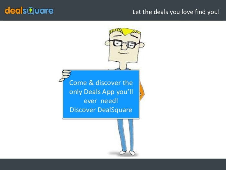 Let the deals you love find you!Come & discover theonly Deals App you'll     ever need!Discover DealSquare