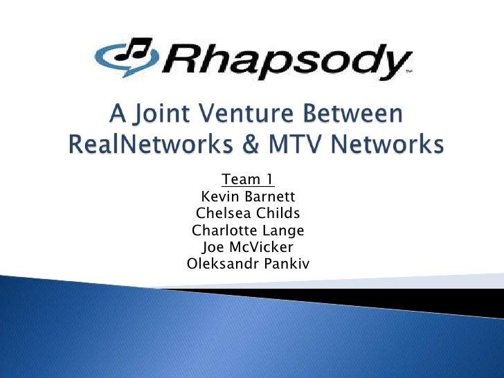 A Joint Venture Between RealNetworks & MTV Networks<br />Team 1<br />Kevin Barnett<br />Chelsea Childs<br />Charlotte Lang...