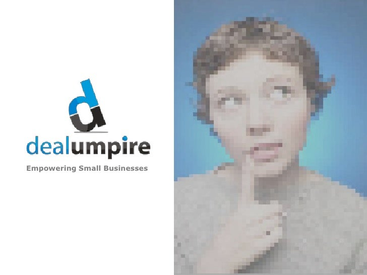 Empowering Small Businesses© Copyright 2011 Deal Umpire, LLC.
