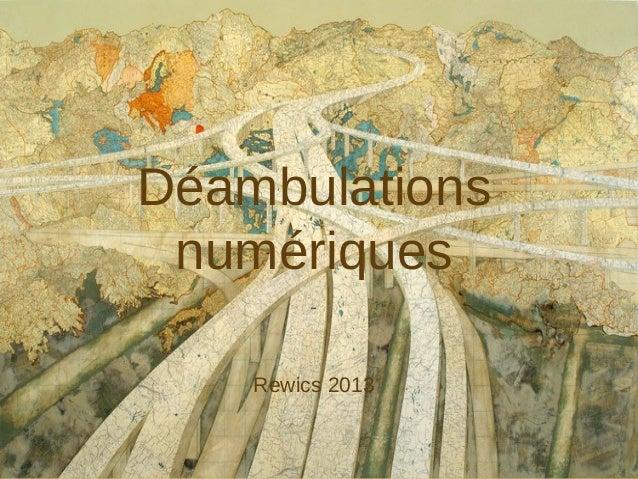 Déambulations numériques - Rewics 2013
