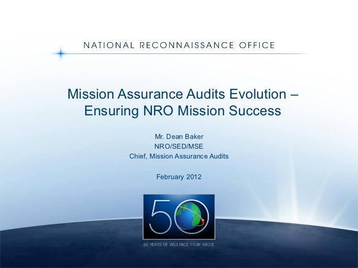Mission Assurance Audits Evolution – Ensuring NRO Mission Success Mr. Dean Baker NRO/SED/MSE Chief, Mission Assurance Audi...